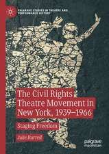 The Civil Rights Theatre Movement in New York, 1939–1966: Staging Freedom