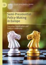 Semi-Presidential Policy-Making in Europe: Executive Coordination and Political Leadership