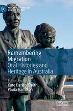 Remembering Migration : Oral Histories and Heritage in Australia