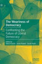 The Weariness of Democracy: Confronting the Failure of Liberal Democracy