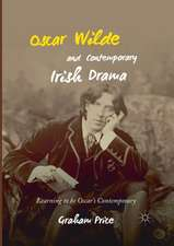 Oscar Wilde and Contemporary Irish Drama: Learning to be Oscar's Contemporary