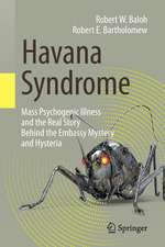 Havana Syndrome: Mass Psychogenic Illness and the Real Story Behind the Embassy Mystery and Hysteria