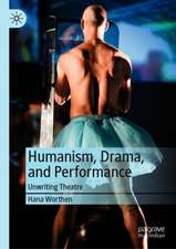 Humanism, Drama, and Performance :  Unwriting Theatre