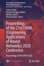 Proceedings of the 21st EANN (Engineering Applications of Neural Networks) 2020 Conference: Proceedings of the EANN 2020