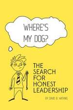 Where's My Dog? the Search for Honest Leadership.