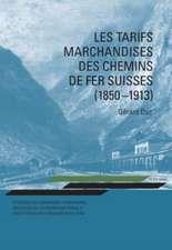 Les Tarifs Marchandises Des Chemins de Fer Suisses (1850-1913):  Strategie Des Compagnies Ferroviaires, Necessites de L'Economie Nationale Et Evolution