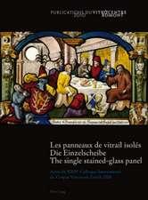 Les Panneaux de Vitrail Isoles. Die Einzelscheibe. the Single Stained-Glass Panel:  Actes Du Xxive Colloque International Du Corpus Vitrearum Zurich 20