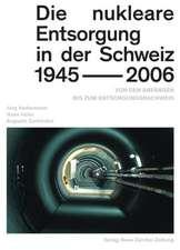 Die nukleare Entsorgung in der Schweiz 1945-2006