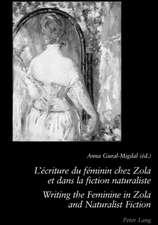 L'Ecriture Du Feminin Chez Zola Et Dans La Fiction Naturaliste. Writing the Feminine in Zola and Naturalist Fiction:  Essai D'Analyse Epistemologique