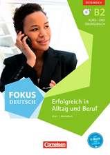 Fokus Deutsch B2  Erfolgreich im Alltag und im Beruf (Ausgabe für Österreich). Kurs- und Übungsbuch mit Audio-CDs