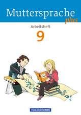 Muttersprache plus 9. Schuljahr. Arbeitsheft. Allgemeine Ausgabe für Berlin, Brandenburg, Mecklenburg-Vorpommern, Sachsen-Anhalt, Thüringen