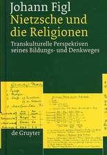Nietzsche und die Religionen: Transkulturelle Perspektiven seines Bildungs- und Denkweges