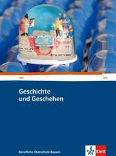 Geschichte und Geschehen - Berufliche Oberschule Bayern. Schülerbuch