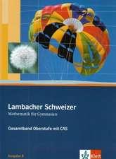 Lambacher-Schweizer. 11.-12. Schuljahr und 12.-13. Schuljahr. Oberstufe mit CAS. Schülerbuch und CD-ROM. Ausgabe B