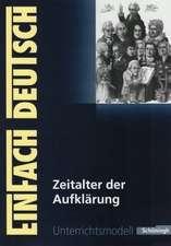 Zeitalter der Aufklärung: Gymnasiale Oberstufe. EinFach Deutsch Unterrichtsmodelle