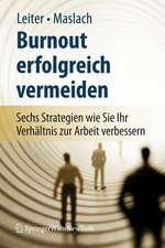 Burnout erfolgreich vermeiden: Sechs Strategien, wie Sie Ihr Verhältnis zur Arbeit verbessern