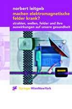 Machen elektromagnetische Felder krank?: Strahlen, Wellen, Felder und ihre Auswirkungen auf unsere Gesundheit