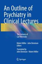 An Outline of Psychiatry in Clinical Lectures: The Lectures of Carl Wernicke