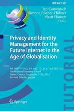 Privacy and Identity Management for the Future Internet in the Age of Globalisation: 9th IFIP WG 9.2, 9.5, 9.6/11.7, 11.4, 11.6/SIG 9.2.2 International Summer School, Patras, Greece, September 7-12, 2014, Revised Selected Papers