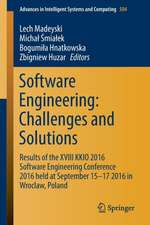 Software Engineering: Challenges and Solutions: Results of the XVIII KKIO 2016 Software Engineering Conference 2016 held at September 15-17 2016 in Wroclaw, Poland