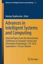 Advances in Intelligent Systems and Computing: Selected Papers from the International Conference on Computer Science and Information Technologies, CSIT 2016, September 6-10 Lviv, Ukraine