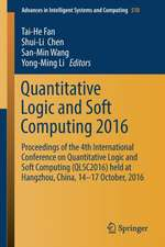 Quantitative Logic and Soft Computing 2016: Proceedings of the 4th International Conference on Quantitative Logic and Soft Computing (QLSC2016) held at Hangzhou, China, 14-17 October, 2016