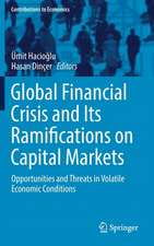 Global Financial Crisis and Its Ramifications on Capital Markets: Opportunities and Threats in Volatile Economic Conditions
