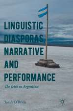 Linguistic Diasporas, Narrative and Performance: The Irish in Argentina