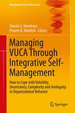 Managing VUCA Through Integrative Self-Management: How to Cope with Volatility, Uncertainty, Complexity and Ambiguity in Organizational Behavior