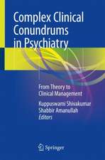 Complex Clinical Conundrums in Psychiatry: From Theory to Clinical Management