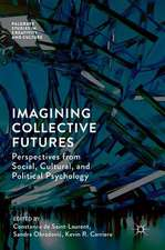 Imagining Collective Futures: Perspectives from Social, Cultural and Political Psychology