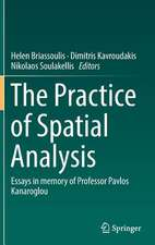 The Practice of Spatial Analysis: Essays in memory of Professor Pavlos Kanaroglou