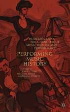 Performing Music History: Musicians Speak First-Hand about Music History and Performance