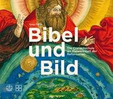 Bibel Und Bild:  Die Cranachschule ALS Malwerkstatt Der Reformation