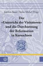 Der »Unterricht der Visitatoren« und die Durchsetzung der Reformation in Kursachsen
