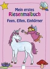 Mein erstes Riesenmalbuch. Feen, Elfen, Einhörner