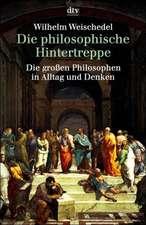 Die philosophische Hintertreppe. Vierunddreißig große Philosophen in Alltag und Denken