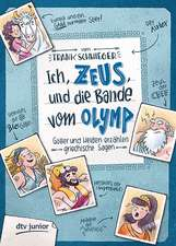 Ich, Zeus, und die Bande vom Olymp - Götter und Helden erzählen griechische Sagen
