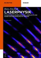 Laserphysik: Physikalische Grundlagen des Laserlichts und seiner Wechselwirkung mit Materie