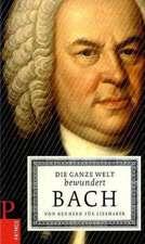 Die ganze Welt bewundert Bach