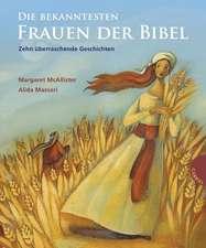 Die bekanntesten Frauen der Bibel. Zehn überraschende Geschichten
