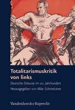 Totalitarismuskritik Von Links:  Deutsche Diskurse Im 20. Jahrhundert