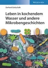 Leben in kochendem Wasser und andere Mikrobengeschichten