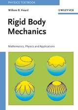Rigid Body Mechanics: Mathematics, Physics and Applications
