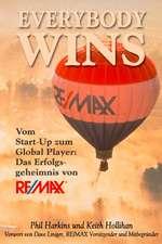 Everybody Wins: Vom Start–up zum Global Player: Das Erfolgsgeheimnis von RE/MAX