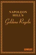 Napoleon Hill′s Goldene Regeln: Zeitlose Weisheiten für Ihren Erfolg