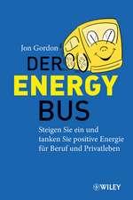 Der Energy Bus: Steigen Sie ein und Tanken Sie Positive Energie für Beruf und Privatleben