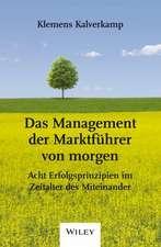 Das Management der Marktfuhrer von Morgen – Acht  Erfolgsprinzipien im Zeitalter des Miteinander
