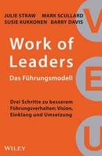 Work of Leaders – Das Führungsmodell: Drei Schritte zu besserem Führungsverhalten – Vision, Einklang und Umsetzung