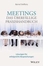 Meetings – das überfällige Praxishandbuch: Lösungen für erfolgreiche Besprechungen